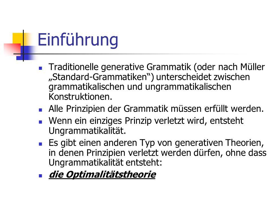 Einführung Traditionelle generative Grammatik (oder nach Müller Standard-Grammatiken) unterscheidet zwischen grammatikalischen und ungrammatikalischen Konstruktionen.
