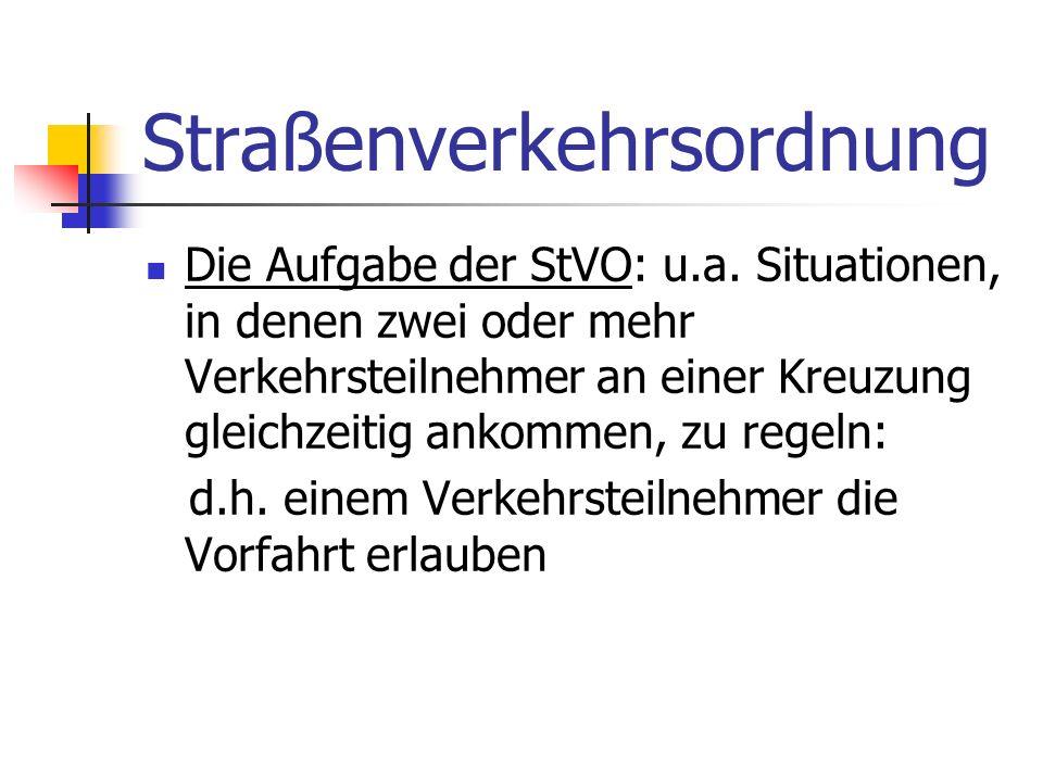 Straßenverkehrsordnung Die Aufgabe der StVO: u.a.