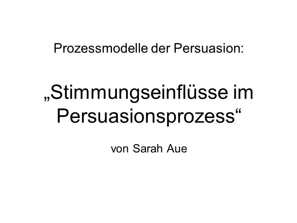 Prozessmodelle der Persuasion: Stimmungseinflüsse im Persuasionsprozess von Sarah Aue