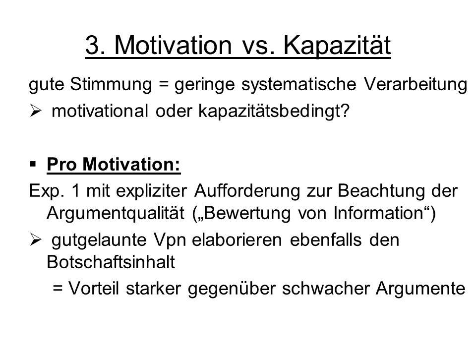 3. Motivation vs. Kapazität gute Stimmung = geringe systematische Verarbeitung motivational oder kapazitätsbedingt? Pro Motivation: Exp. 1 mit explizi