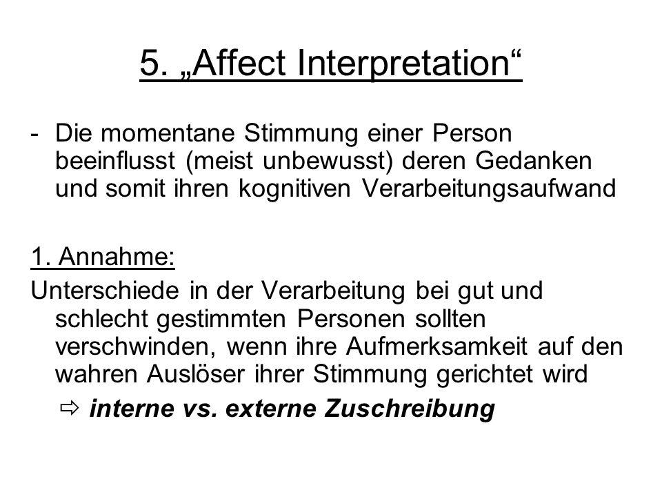 5. Affect Interpretation -Die momentane Stimmung einer Person beeinflusst (meist unbewusst) deren Gedanken und somit ihren kognitiven Verarbeitungsauf
