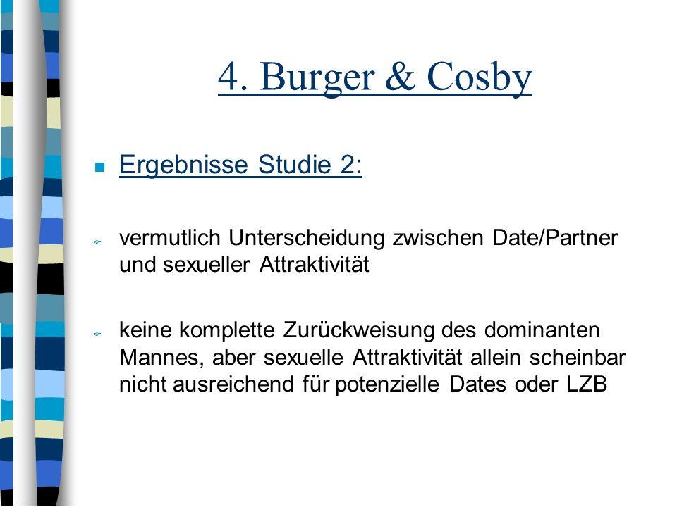 4. Burger & Cosby Ergebnisse Studie 2: manipulation check item dominant zeigt erneut, dass verschiedene Dominanzgrade bewertet wurden Kontrollgruppe b