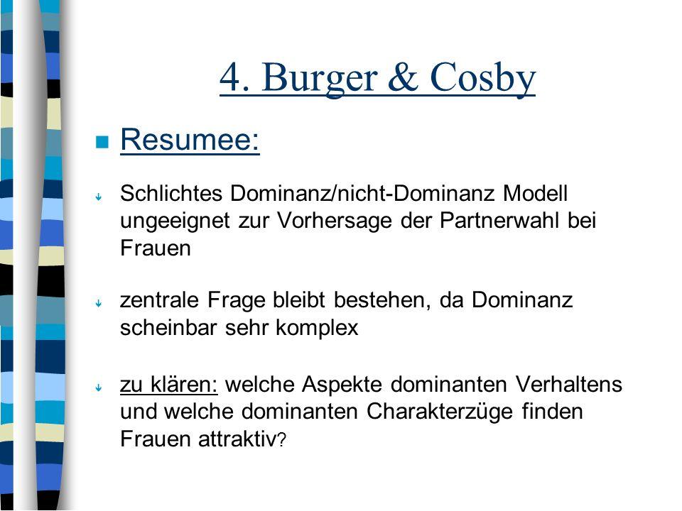 4. Burger & Cosby Resumee: Dominanz nicht unbedingt eine wünschenswerte Charakeristik für ein Date oder eine Beziehung Dominanz zwar wichtig in Bezug