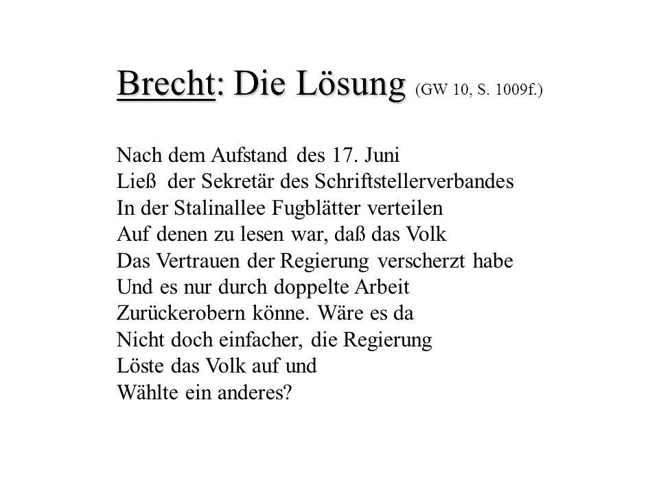 Brecht: Die Lösung Brecht: Die Lösung (GW 10, S.1009f.) Nach dem Aufstand des 17.