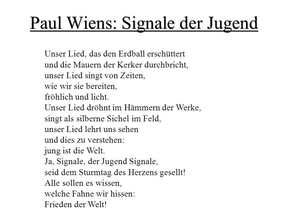 Paul Wiens: Signale der Jugend Unser Lied, das den Erdball erschüttert und die Mauern der Kerker durchbricht, unser Lied singt von Zeiten, wie wir sie bereiten, fröhlich und licht.