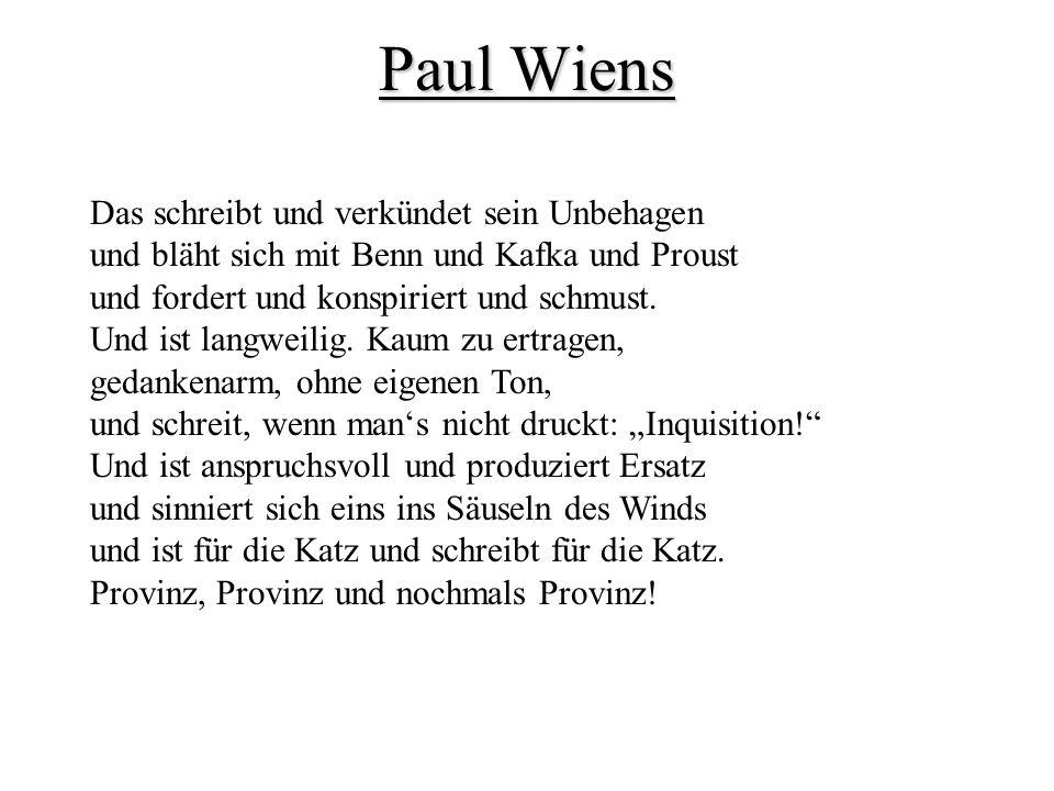 Paul Wiens Das schreibt und verkündet sein Unbehagen und bläht sich mit Benn und Kafka und Proust und fordert und konspiriert und schmust.