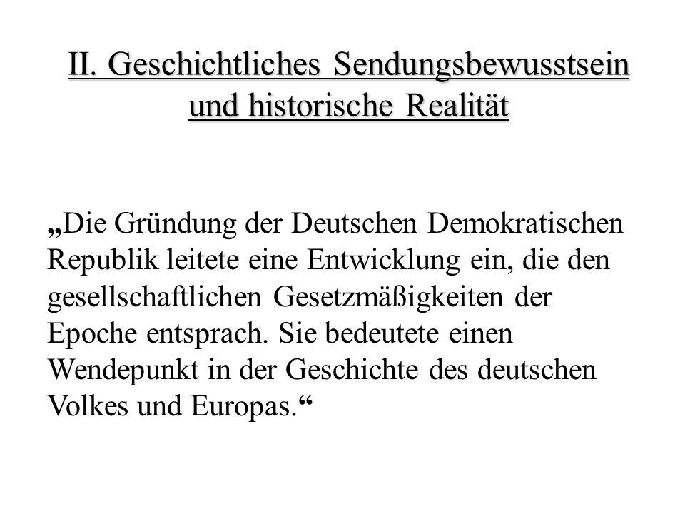Die Gründung der Deutschen Demokratischen Republik leitete eine Entwicklung ein, die den gesellschaftlichen Gesetzmäßigkeiten der Epoche entsprach.