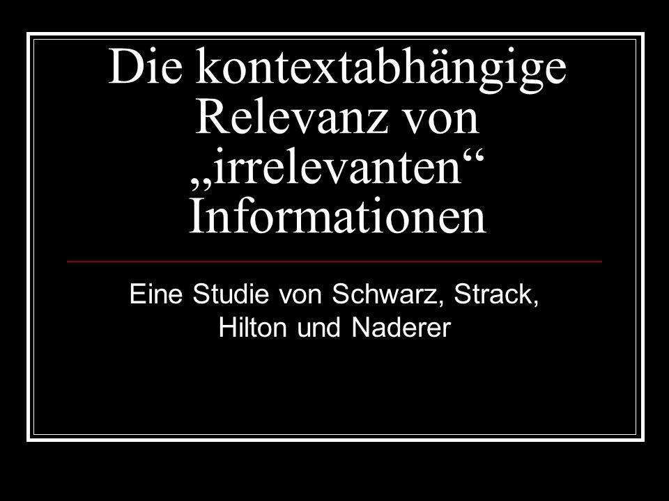Die kontextabhängige Relevanz von irrelevanten Informationen Eine Studie von Schwarz, Strack, Hilton und Naderer