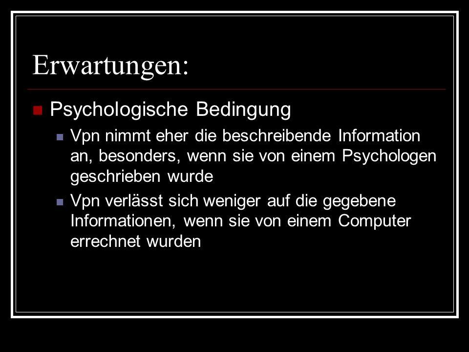 Erwartungen: Psychologische Bedingung Vpn nimmt eher die beschreibende Information an, besonders, wenn sie von einem Psychologen geschrieben wurde Vpn