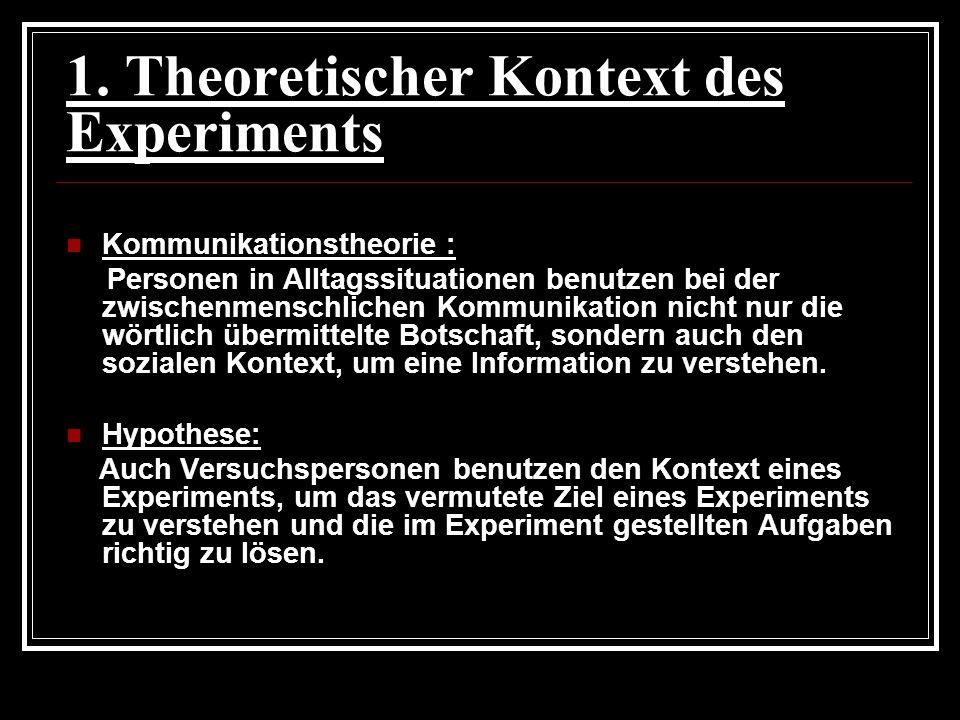1. Theoretischer Kontext des Experiments Kommunikationstheorie : Personen in Alltagssituationen benutzen bei der zwischenmenschlichen Kommunikation ni