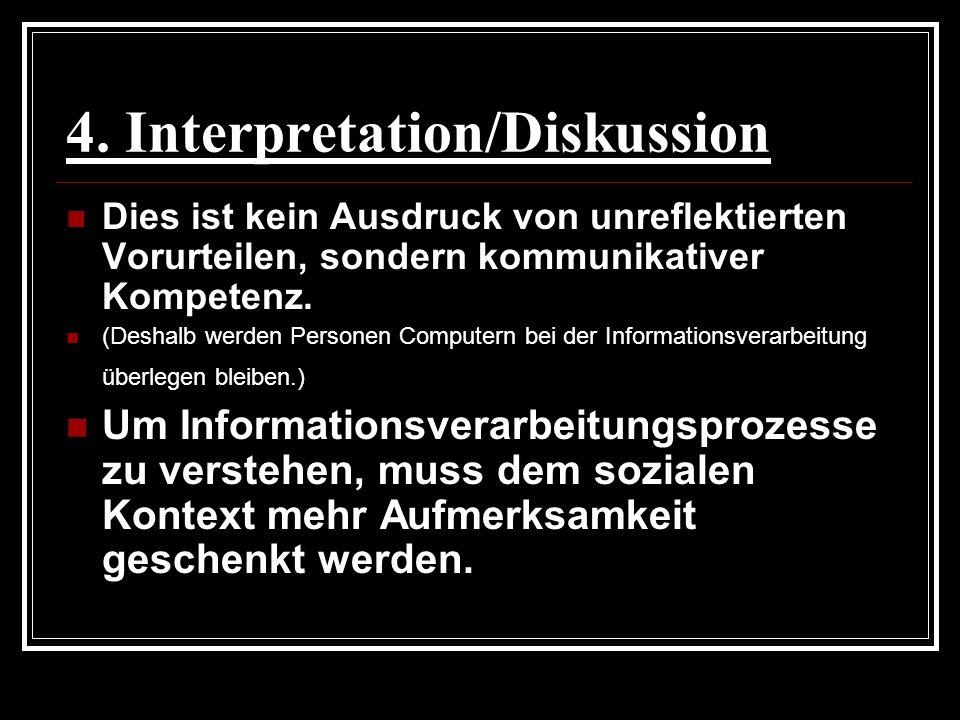 4. Interpretation/Diskussion Dies ist kein Ausdruck von unreflektierten Vorurteilen, sondern kommunikativer Kompetenz. (Deshalb werden Personen Comput