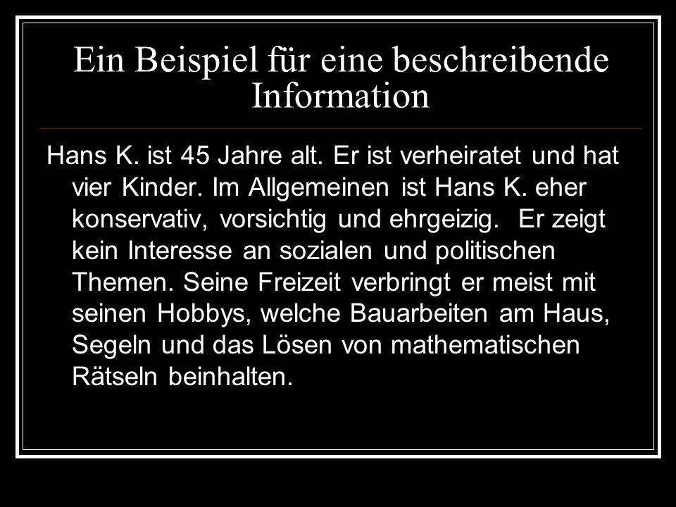 Ein Beispiel für eine beschreibende Information Hans K. ist 45 Jahre alt. Er ist verheiratet und hat vier Kinder. Im Allgemeinen ist Hans K. eher kons