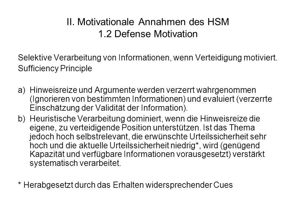 II. Motivationale Annahmen des HSM 1.2 Defense Motivation Selektive Verarbeitung von Informationen, wenn Verteidigung motiviert. Sufficiency Principle