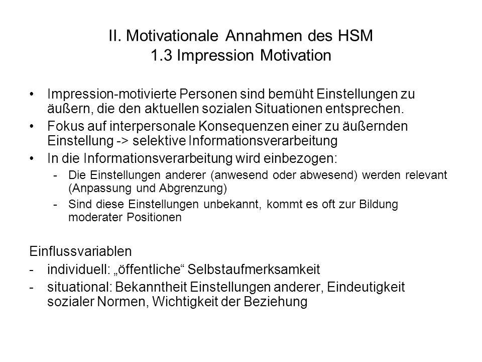 II. Motivationale Annahmen des HSM 1.3 Impression Motivation Impression-motivierte Personen sind bemüht Einstellungen zu äußern, die den aktuellen soz