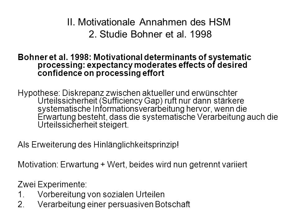 II. Motivationale Annahmen des HSM 2. Studie Bohner et al. 1998 Bohner et al. 1998: Motivational determinants of systematic processing: expectancy mod