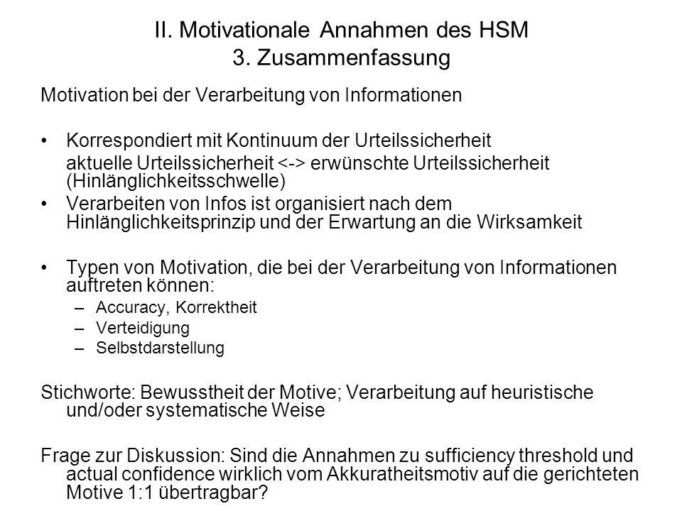 II. Motivationale Annahmen des HSM 3. Zusammenfassung Motivation bei der Verarbeitung von Informationen Korrespondiert mit Kontinuum der Urteilssicher