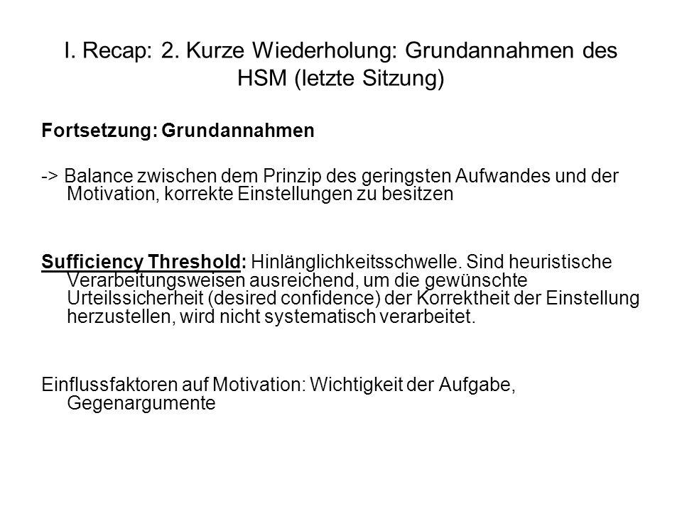 I. Recap: 2. Kurze Wiederholung: Grundannahmen des HSM (letzte Sitzung) Fortsetzung: Grundannahmen -> Balance zwischen dem Prinzip des geringsten Aufw