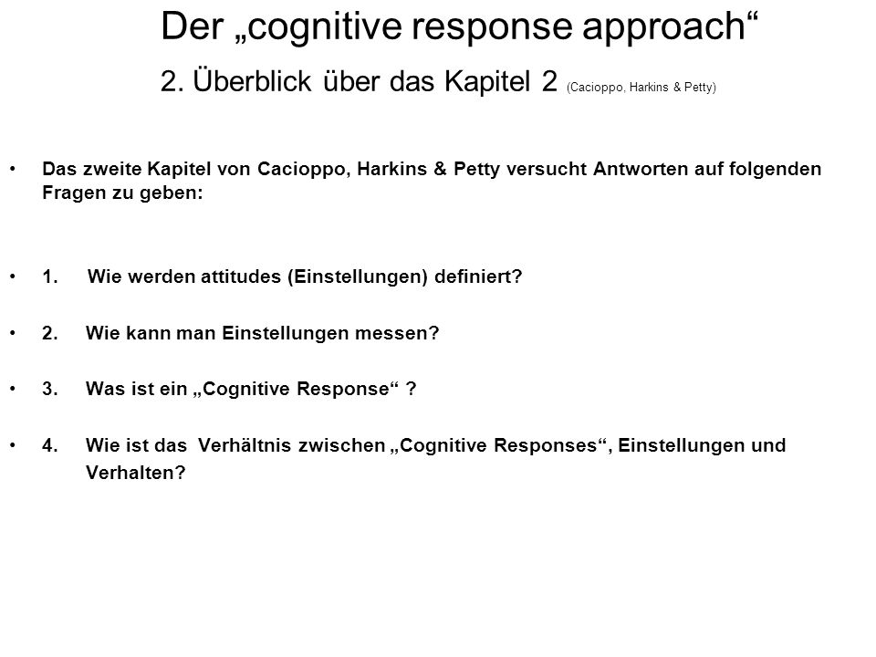 Der cognitive response approach 2. Überblick über das Kapitel 2 (Cacioppo, Harkins & Petty) Das zweite Kapitel von Cacioppo, Harkins & Petty versucht