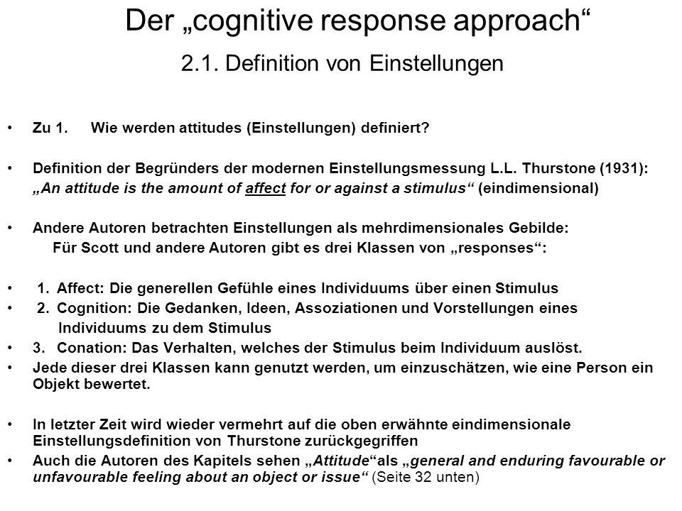 Der cognitive response approach 2.1. Definition von Einstellungen Zu 1. Wie werden attitudes (Einstellungen) definiert? Definition der Begründers der