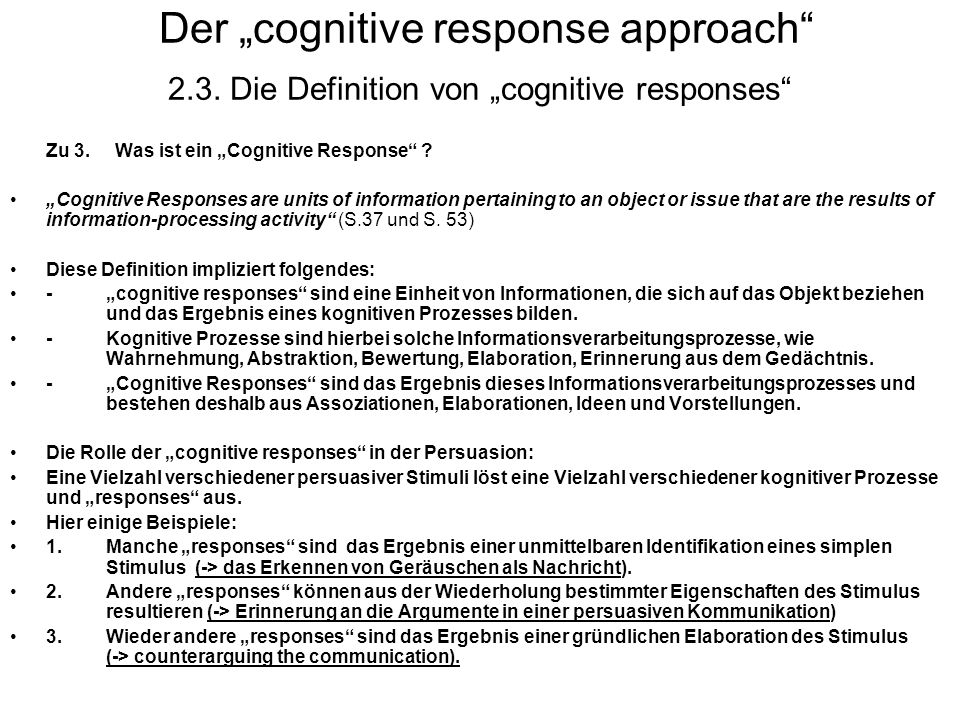 Der cognitive response approach 2.3. Die Definition von cognitive responses Zu 3. Was ist ein Cognitive Response ? Cognitive Responses are units of in