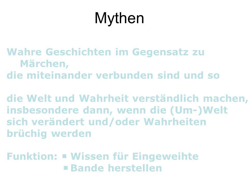 Mythen Wahre Geschichten im Gegensatz zu Märchen, die miteinander verbunden sind und so die Welt und Wahrheit verständlich machen, insbesondere dann,