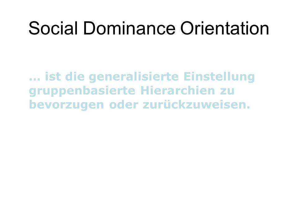 Social Dominance Orientation … ist die generalisierte Einstellung gruppenbasierte Hierarchien zu bevorzugen oder zurückzuweisen.