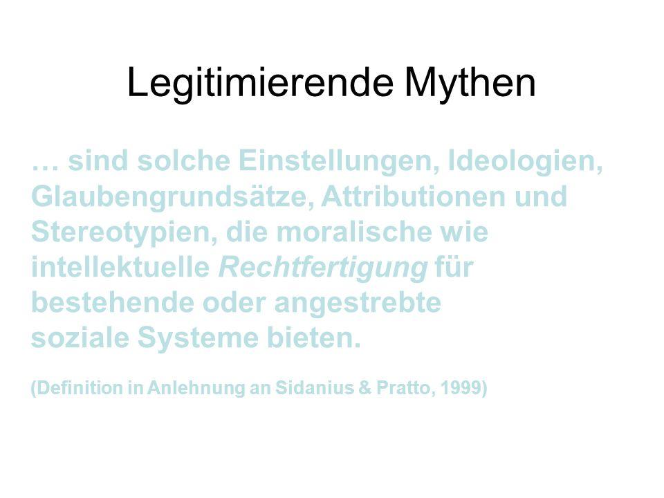Legitimierende Mythen … sind solche Einstellungen, Ideologien, Glaubengrundsätze, Attributionen und Stereotypien, die moralische wie intellektuelle Re