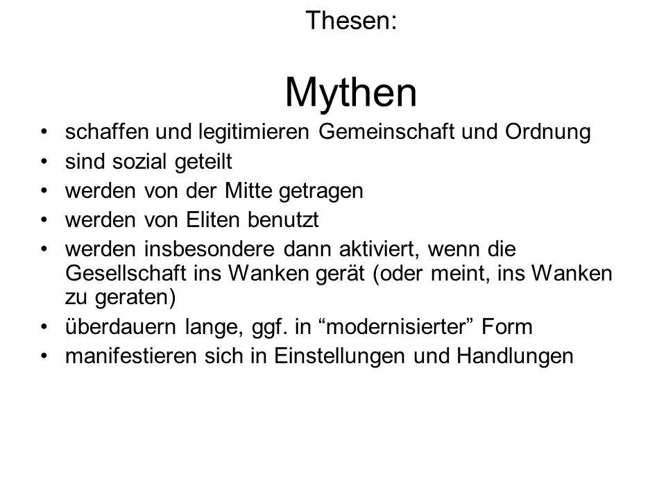 Thesen: Mythen schaffen und legitimieren Gemeinschaft und Ordnung sind sozial geteilt werden von der Mitte getragen werden von Eliten benutzt werden i