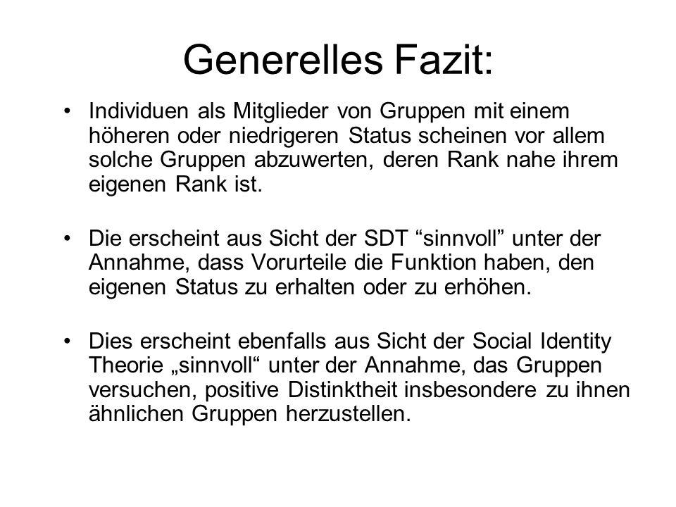 Generelles Fazit: Individuen als Mitglieder von Gruppen mit einem höheren oder niedrigeren Status scheinen vor allem solche Gruppen abzuwerten, deren