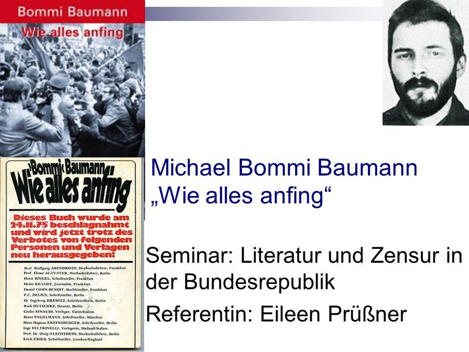 Seminar: Literatur und Zensur in der Bundesrepublik Referentin: Eileen Prüßner Michael Bommi Baumann Wie alles anfing