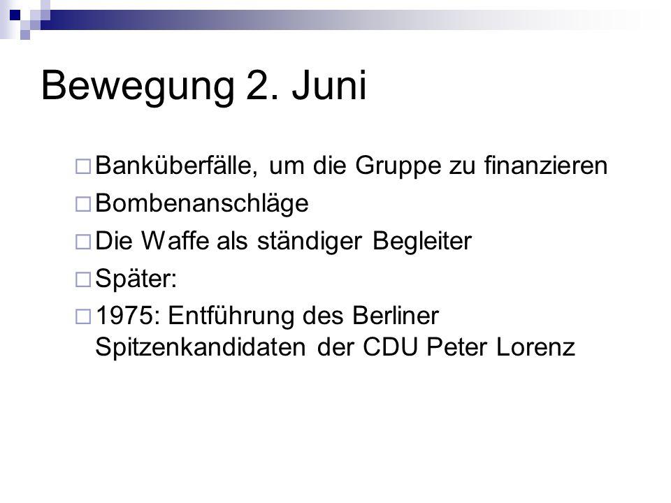 Bewegung 2. Juni Banküberfälle, um die Gruppe zu finanzieren Bombenanschläge Die Waffe als ständiger Begleiter Später: 1975: Entführung des Berliner S