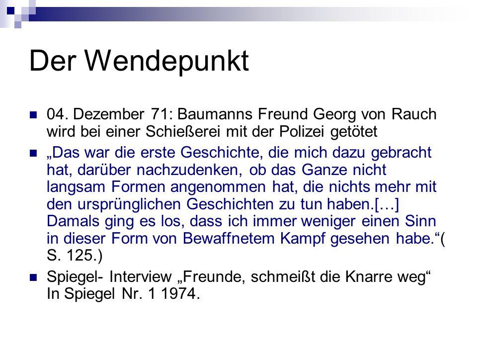 Der Wendepunkt 04. Dezember 71: Baumanns Freund Georg von Rauch wird bei einer Schießerei mit der Polizei getötet Das war die erste Geschichte, die mi