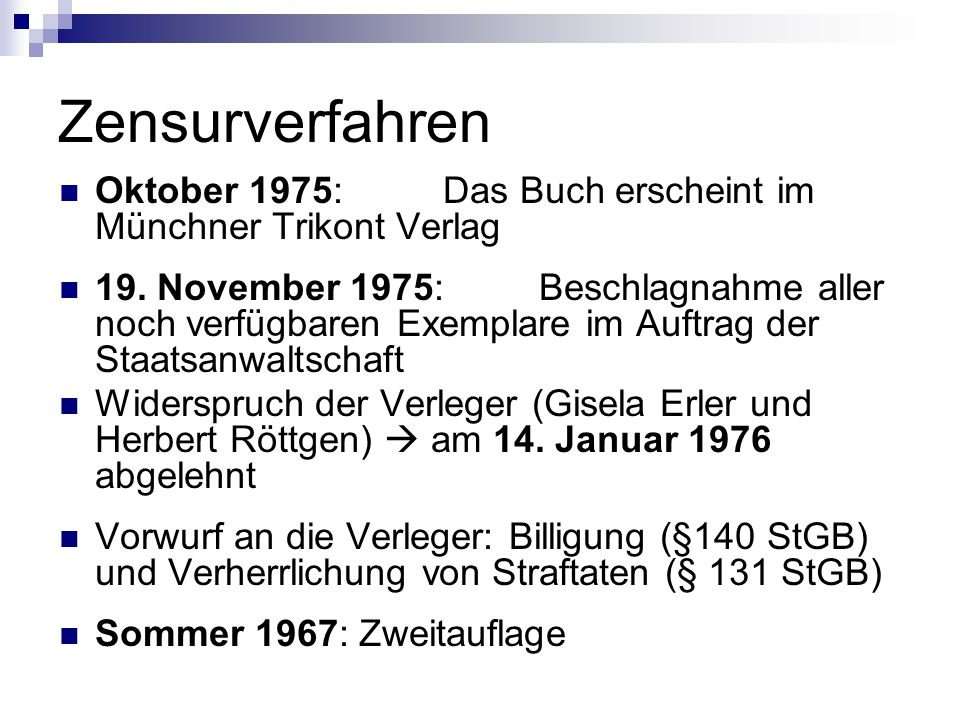Zensurverfahren Oktober 1975: Das Buch erscheint im Münchner Trikont Verlag 19. November 1975: Beschlagnahme aller noch verfügbaren Exemplare im Auftr