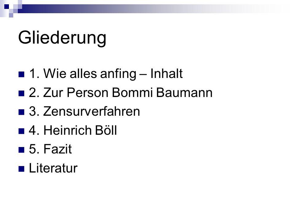 Gliederung 1. Wie alles anfing – Inhalt 2. Zur Person Bommi Baumann 3. Zensurverfahren 4. Heinrich Böll 5. Fazit Literatur