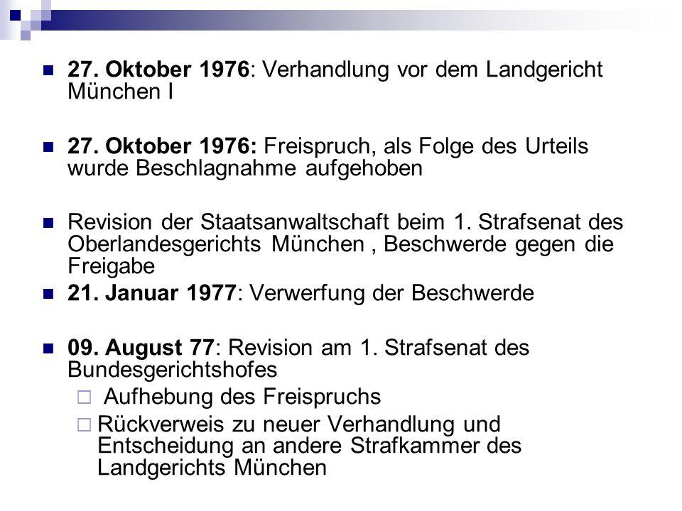27. Oktober 1976: Verhandlung vor dem Landgericht München I 27. Oktober 1976: Freispruch, als Folge des Urteils wurde Beschlagnahme aufgehoben Revisio