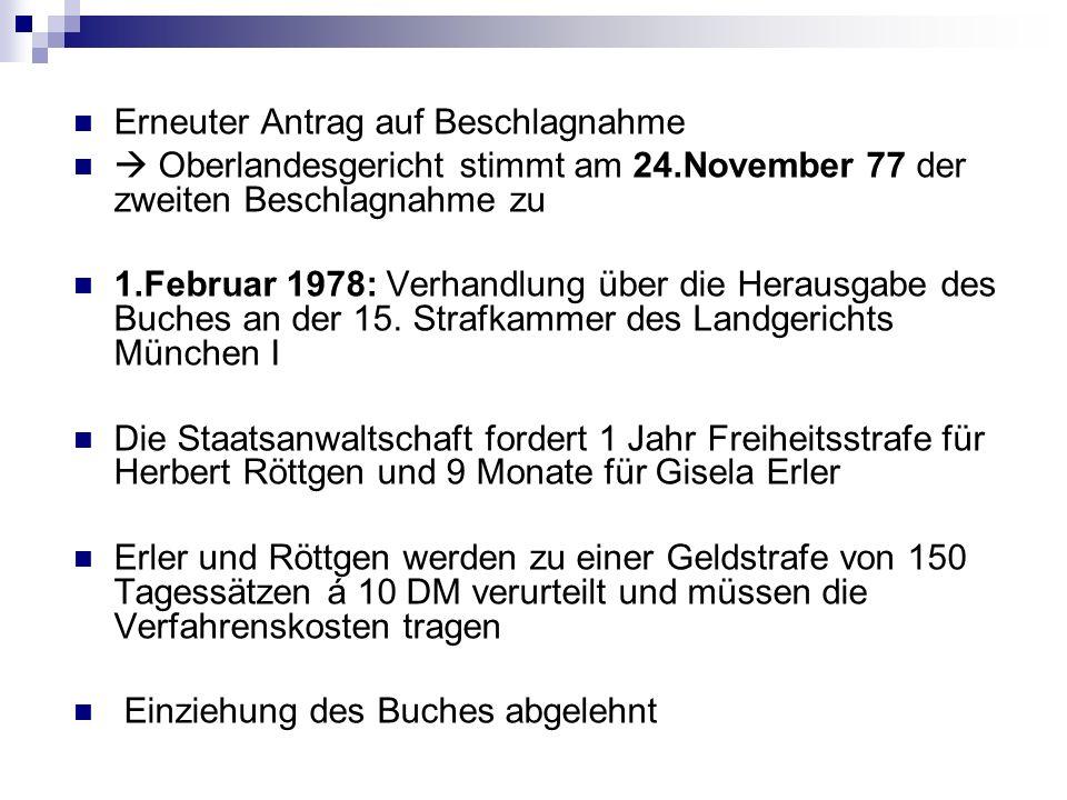 Erneuter Antrag auf Beschlagnahme Oberlandesgericht stimmt am 24.November 77 der zweiten Beschlagnahme zu 1.Februar 1978: Verhandlung über die Herausg