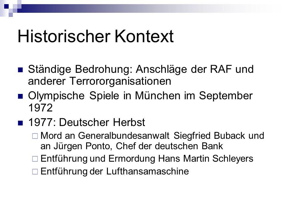 Historischer Kontext Ständige Bedrohung: Anschläge der RAF und anderer Terrororganisationen Olympische Spiele in München im September 1972 1977: Deuts