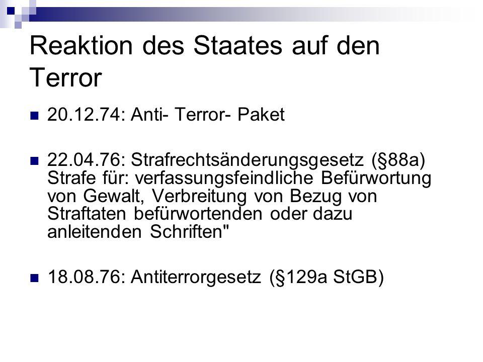 Reaktion des Staates auf den Terror 20.12.74: Anti- Terror- Paket 22.04.76: Strafrechtsänderungsgesetz (§88a) Strafe für: verfassungsfeindliche Befürw