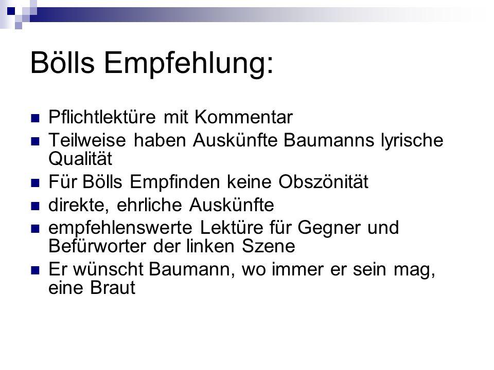 Bölls Empfehlung: Pflichtlektüre mit Kommentar Teilweise haben Auskünfte Baumanns lyrische Qualität Für Bölls Empfinden keine Obszönität direkte, ehrl