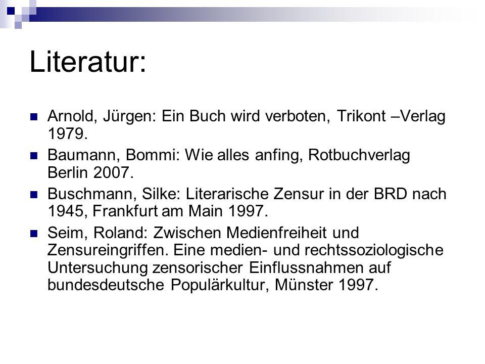 Literatur: Arnold, Jürgen: Ein Buch wird verboten, Trikont –Verlag 1979. Baumann, Bommi: Wie alles anfing, Rotbuchverlag Berlin 2007. Buschmann, Silke