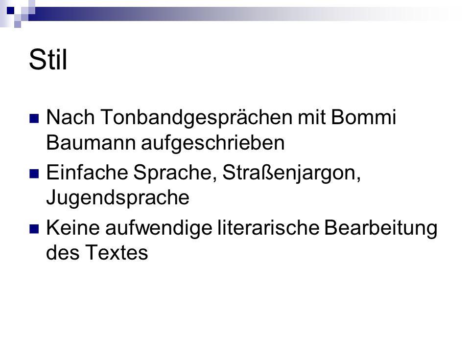 Stil Nach Tonbandgesprächen mit Bommi Baumann aufgeschrieben Einfache Sprache, Straßenjargon, Jugendsprache Keine aufwendige literarische Bearbeitung