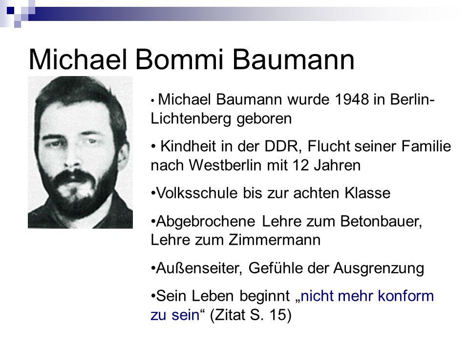 Michael Bommi Baumann Michael Baumann wurde 1948 in Berlin- Lichtenberg geboren Kindheit in der DDR, Flucht seiner Familie nach Westberlin mit 12 Jahr