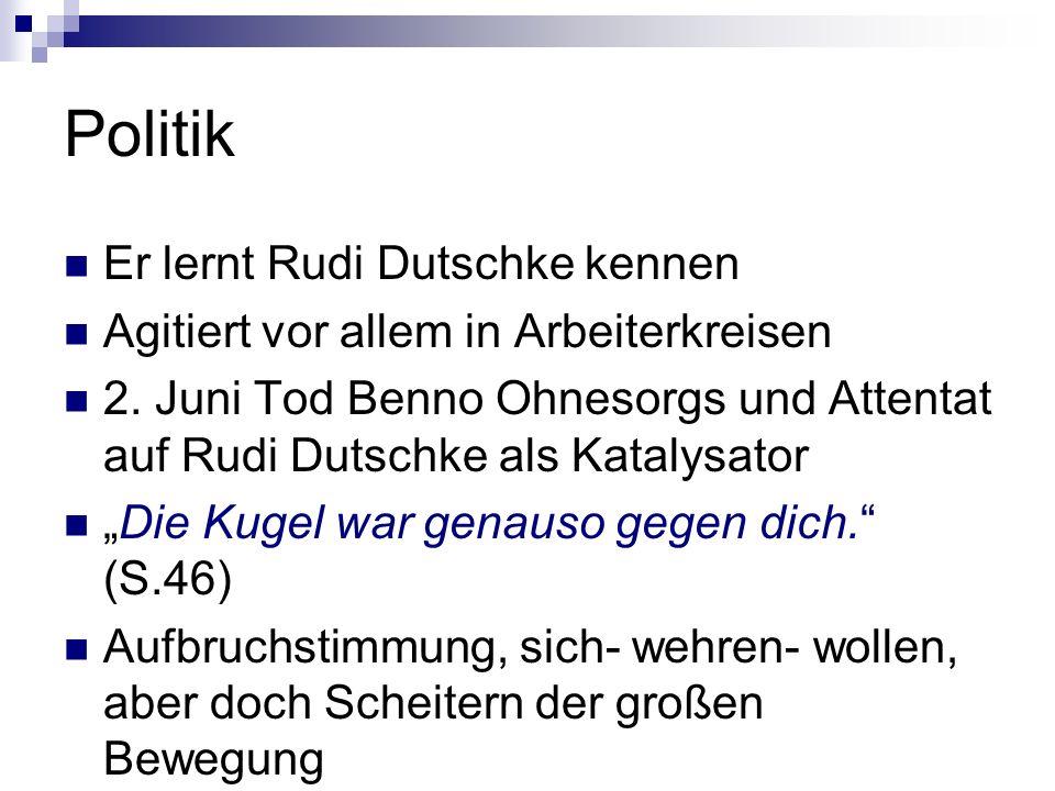 Politik Er lernt Rudi Dutschke kennen Agitiert vor allem in Arbeiterkreisen 2. Juni Tod Benno Ohnesorgs und Attentat auf Rudi Dutschke als Katalysator