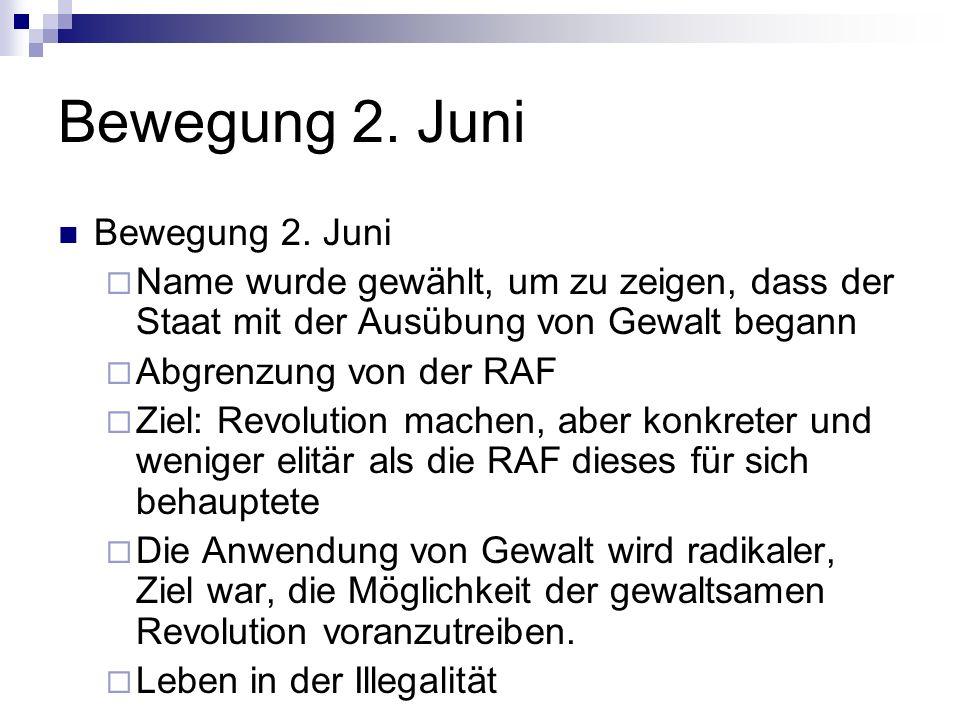 Bewegung 2. Juni Name wurde gewählt, um zu zeigen, dass der Staat mit der Ausübung von Gewalt begann Abgrenzung von der RAF Ziel: Revolution machen, a