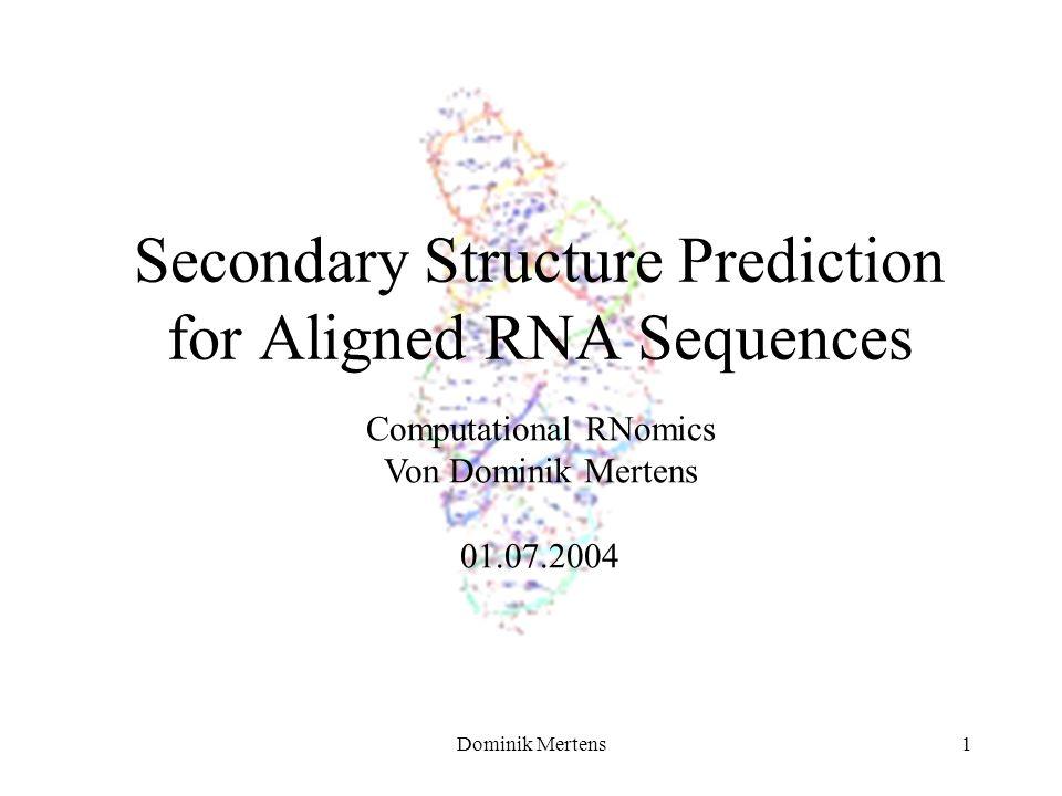 Dominik Mertens1 Secondary Structure Prediction for Aligned RNA Sequences Computational RNomics Von Dominik Mertens 01.07.2004