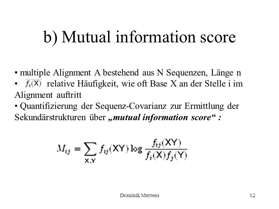 Dominik Mertens12 multiple Alignment A bestehend aus N Sequenzen, Länge n relative Häufigkeit, wie oft Base X an der Stelle i im Alignment auftritt Qu