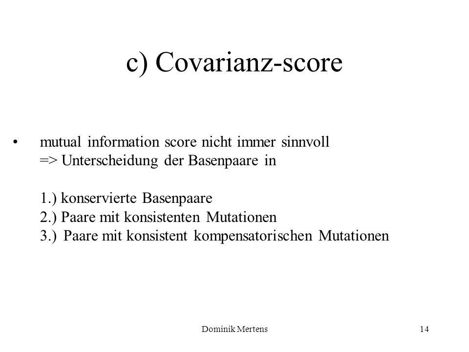 Dominik Mertens14 c) Covarianz-score mutual information score nicht immer sinnvoll => Unterscheidung der Basenpaare in 1.) konservierte Basenpaare 2.)