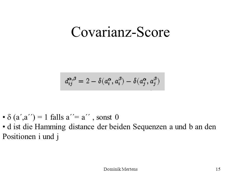 Dominik Mertens15 (a´,a´´) = 1 falls a´´= a´´, sonst 0 d ist die Hamming distance der beiden Sequenzen a und b an den Positionen i und j Covarianz-Sco