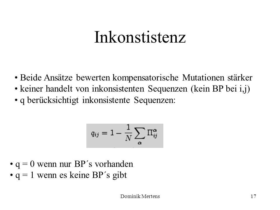 Dominik Mertens17 Inkonstistenz Beide Ansätze bewerten kompensatorische Mutationen stärker keiner handelt von inkonsistenten Sequenzen (kein BP bei i,