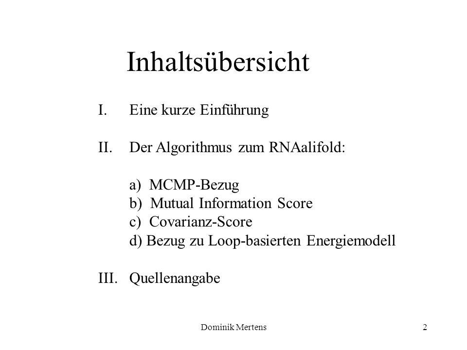 Dominik Mertens2 I.Eine kurze Einführung II.Der Algorithmus zum RNAalifold: a) MCMP-Bezug b) Mutual Information Score c) Covarianz-Score d) Bezug zu L